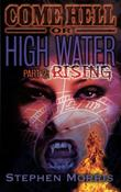 Come Hell or High Water, Part 2: Rising by Stephen Morris