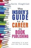 The Insider's Guide to a Career in Book Publishing by Carin Siegfried