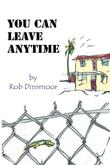 You Can Leave Anytime by Rob Dinsmoor