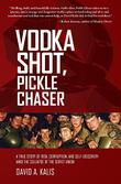 VODKA SHOT, PICKLE CHASER by David A. Kalis