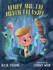 HENRY AND THE HIDDEN TREASURE by B.C.R. Fegan