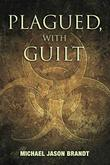 Plagued, With Guilt by Michael Jason Brandt