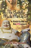 The Buddha Made Me Do It by Marla Martenson