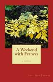 A WEEKEND WITH FRANCES by Lois Jean Thomas