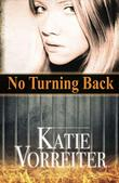 NO TURNING BACK by Katie Vorreiter