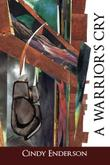 A WARRIOR'S CRY by Cindy Enderson