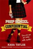 PREP SCHOOL CONFIDENTIAL by Kara Taylor