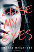 CLOSE MY EYES by Sophie McKenzie