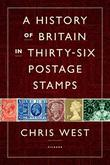 A HISTORY OF BRITAIN IN THIRTY-SIX POSTAGE STAMPS by Chris West