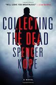 COLLECTING THE DEAD by Spencer Kope