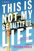 THIS IS NOT MY BEAUTIFUL LIFE by Victoria Fedden