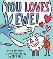 YOU LOVES EWE!