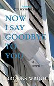 NOW I SAY GOODBYE TO YOU by Brooks  Wright