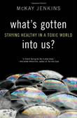 WHAT'S GOTTEN INTO US? by McKay Jenkins