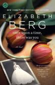 ONCE UPON A TIME, THERE WAS YOU by Elizabeth Berg
