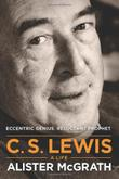 C.S. LEWIS: A LIFE by Alister McGrath