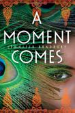 A MOMENT COMES by Jennifer Bradbury