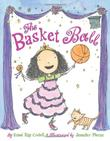 THE BASKET BALL by Esmé Raji Codell