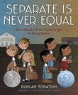 SEPARATE IS NEVER EQUAL by Duncan Tonatiuh