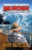 CRUISING IN YOUR EIGHTIES IS MURDER by Mike Befeler