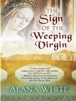 THE SIGN OF THE WEEPING VIRGIN by Alana White