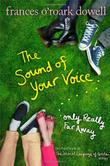 THE SOUND OF YOUR VOICE, ONLY REALLY FAR AWAY by Frances O'Roark Dowell