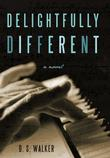 DELIGHTFULLY DIFFERENT by D.S. Walker