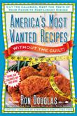 Cover art for AMERICA'S MOST WANTED RECIPES WITHOUT THE GUILT