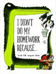 I DIDN'T DO MY HOMEWORK BECAUSE... by Davide Cali