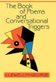 THE BOOK OF POEMS AND CONVERSATIONAL TRIGGERS by Llewellyn George