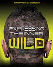 EXPRESSING THE INNER WILD by Stephen G. Gordon