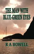 The Man With Blue Green Eyes by R.A. Howell Jr.