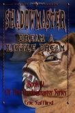 Shadowmaster IV--Dream a Little Dream