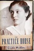 THE PRACTICE HOUSE by Laura McNeal