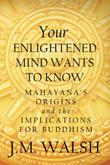 YOUR ENLIGHTENED MIND WANTS TO KNOW by J.M. Walsh
