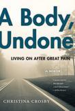 A BODY, UNDONE by Christina Crosby