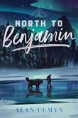 NORTH TO BENJAMIN by Alan Cumyn