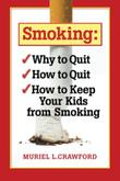 Smoking: Why to Quit How to Quit How to Keep Your Kids From Smoking by Muriel L. Crawford