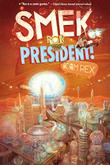 SMEK FOR PRESIDENT! by Adam Rex