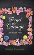 FORGET THE CORSAGE by Ginger Ciminello