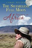 The Shameless Full Moon, Travels in Africa by Carol Miller