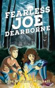 FEARLESS JOE DEARBORNE by Lisa Whitney Mitchell