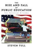 THE RISE AND FALL OF PUBLIC EDUCATION