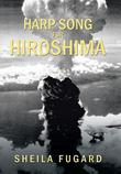 HARP SONG FOR HIROSHIMA by Sheila Fugard