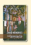 VIVID MEMORIES OF AN INTERESTING LIFE by John H. Roush, Jr.