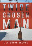 TWICE CHOSEN MAN by L Leighton Decore