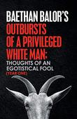 OUTBURSTS OF A PRIVILEGED WHITE MAN