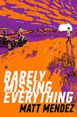 BARELY MISSING EVERYTHING by Matt Mendez