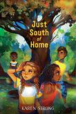 JUST SOUTH OF HOME by Karen Strong
