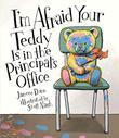 I'M AFRAID YOUR TEDDY IS IN THE PRINCIPAL'S OFFICE